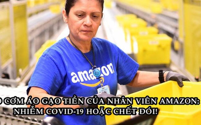 Hiện thực tàn khốc tại Amazon: Đi làm có thể nhiễm Covid-19 hoặc ở nhà và chết đói! - Ảnh 1.