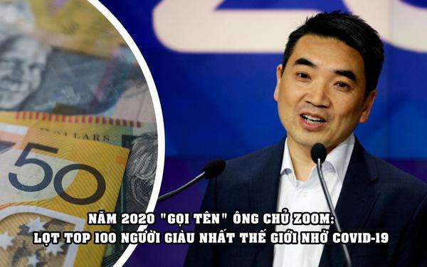 CEO Zoom chính thức lọt top 100 người giàu nhất hành tinh, 'công đầu' thuộc về Covid-19 - Ảnh 1.