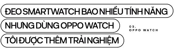 Đánh giá chi tiết OPPO Watch: từ chỗ không cần, không thích đến không thể thiếu - Ảnh 12.