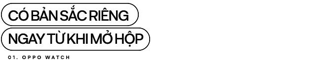 Đánh giá chi tiết OPPO Watch: từ chỗ không cần, không thích đến không thể thiếu - Ảnh 2.