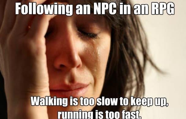 Đi theo một NPC trong RPG, đi bộ thì quá chậm, còn chạy thì lại quá nhanh
