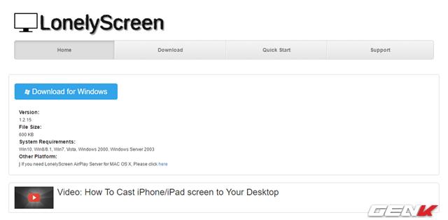 Trước tiên, bạn hãy truy cập vào địa chỉ này để tải về phần mềm LonelyScreen. Phần mềm này được cung cấp hoàn toàn miễn phí và hỗ trợ hầu hết các phiên bản hệ điều hành máy tính thông dụng hiện nay như Windows và Mac.