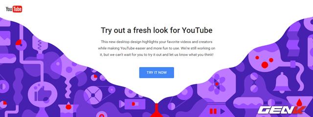 """Trước tiên, để kích hoạt giao diện mới cho Youtube, bạn hãy truy cập vào địa chỉ này và nhấn vào """"Try it now""""."""