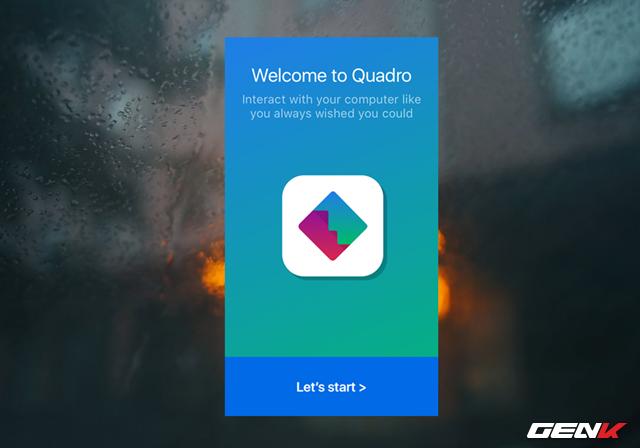 Sau khi hoàn thành việc tải và cài đặt Quadro trên thiết bị, bạn hãy khởi động ứng dụng lên.