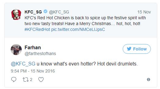 - KFC Singapore: Gà rán siêu cay của KFC đã trở lại trong không khí lễ hội với hai hương vị mới lạ! Chúc mừng Giáng Sinh... hot, hot, hot!  -Farhan: Các chú biết cái gì hot hơn không? Đùi tỏi gà siêu cay