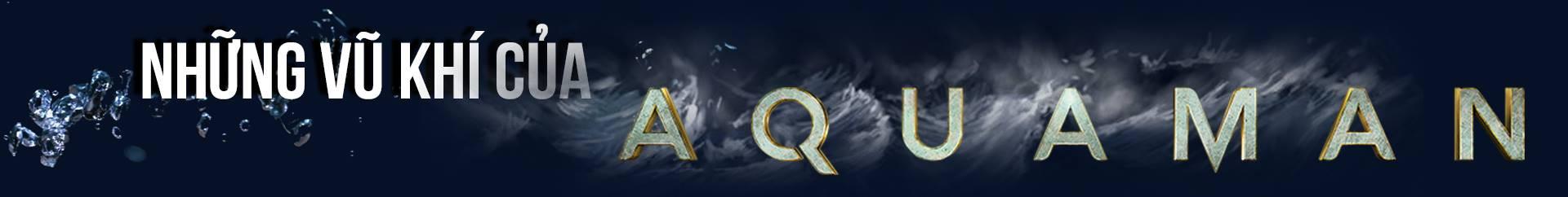 Thất Hải Chi Vương Aquaman: Hành trình từ chàng thanh niên bị coi thường tới Bá chủ biển cả - Ảnh 19.