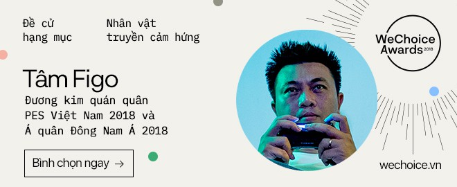 Tâm Figo, game thủ chơi PES số một Việt Nam và lời khuyên gan ruột cho các game thủ trẻ - Ảnh 12.