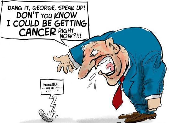 George, nói to lên! Cậu có biết là tôi có thể đang bị nhiễm ung thư ngay lúc này không hả?