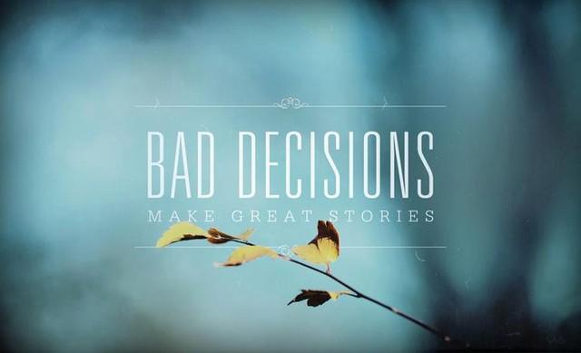 Những quyết định sai lầm giúp chúng ta có những câu chuyện tuyệt vời.