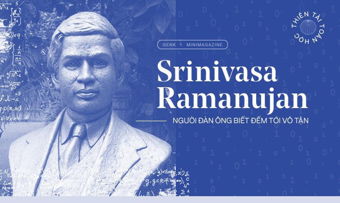 Thiên tài toán học Srinivasa Ramanujan, người đàn ông biết đếm tới vô tận