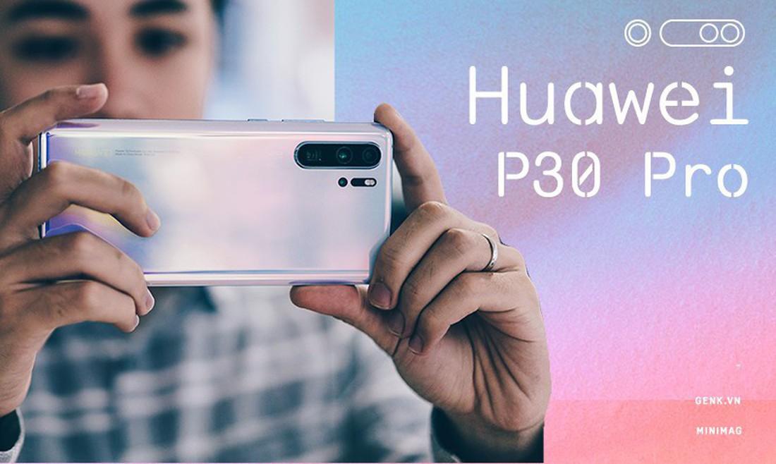Đánh giá Huawei P30 Pro: Chiếc smartphone phi thường dành cho người không bình thường