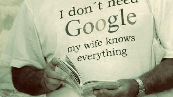 Tôi chẳng cần Google, vì vợ tôi cái gì cũng biết
