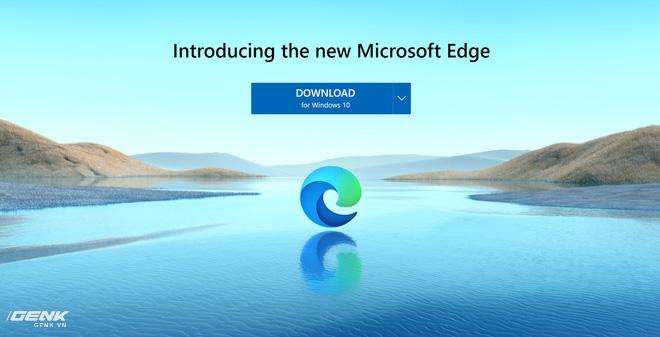 Trải nghiệm Microsoft Edge nhân Chromium: Sự thay thế hoàn hảo cho Google Chrome? - Ảnh 1.