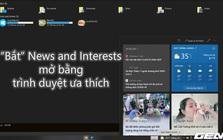 """Bạn không thích Microsoft Edge? Đây là cách để """"bắt"""" News and Interests mở bằng Chrome/Firefox... trên Windows 10"""
