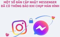Cộng đồng xôn xao trước thông tin Messenger sẽ gửi thông báo về chính chủ khi bị chụp lại màn hình, thực hư thế nào?