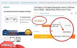 """Hí hửng đặt mua tai nghe không dây Honor sale từ tiền triệu còn 10k, """"hết hồn"""" vì phí ship lên tới… 4 triệu 5"""