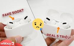 """Cẩn thận khi mua Airpods Pro fake giá 500k, """"suýt"""" y hệt hàng real 5 triệu, phải check kĩ kẻo bị lừa"""