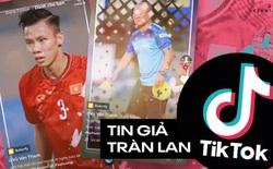 Cảnh báo: TikTok tràn lan tin giả, đưa nhiều thông tin tuyển thủ Việt Nam qua đời gây hoang mang dư luận