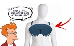 AirPods Max vừa ra mắt đã bị chế meme tơi tả bởi chiếc case quá giống áo ngực phụ nữ