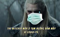 The Witcher tạm ngừng sản xuất vì Covid-19, nhiều khả năng không kịp ra mắt mùa 2 trong năm 2021