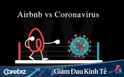 Vừa được 'giải cứu' bằng 1 tỷ USD, Airbnb vẫn có thể cạn tiền mặt trong vòng 1 năm: Quả thực không thể coi nhẹ sức 'công phá' của dịch Covid-19