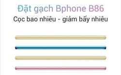 """BKAV nhận đặt cọc Bphone B86 dù máy chưa ra mắt: Không mua sẽ mất tiền cọc, chưa biết máy tròn méo ra sao nhưng vẫn có rất nhiều người """"theo lao""""!"""