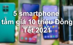 5 lựa chọn smartphone dưới 10 triệu Đồng để du Xuân Tân Sửu 2021