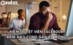 Kiểm duyệt viên Facebook đêm nào cũng mơ thấy ác mộng