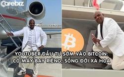 Cuộc sống xa hoa của YouTuber từng kêu gọi fan đầu tư 1 USD vào Bitcoin: Có máy bay riêng, sống đời xa hoa