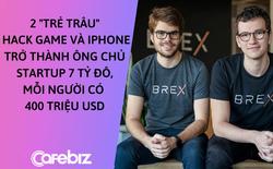2 coder tuổi teen từng hack game và hack iPhone trở thành ông chủ startup 7 tỷ USD, mỗi người sở hữu 400 triệu USD