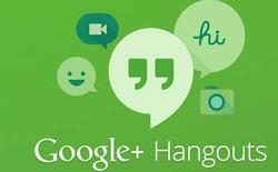 Bản tin công nghệ 22/8: Google Hangouts được cập nhật: Tăng độ mượt, bổ sung nhiều ký tự hình ảnh