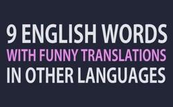 [Video] Những từ Tiếng Anh trở nên hài hước trong ngôn ngữ khác