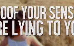 [Video] Các giác quan đôi khi cũng lừa dối chính bạn