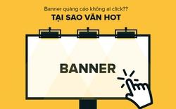 """Tại sao banner quảng cáo vẫn sống khỏe dù """"không ai thèm click"""""""
