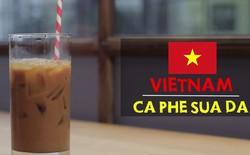 [Video] Cà phê sữa đá của Việt Nam lọt top thức uống phổ biến trên thế giới
