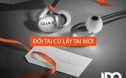 Mời bạn đọc tham gia chuơng trình đổi tai nghe RHA cũ, hỏng lấy tai nghe RHA mới 100%
