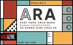[Magazine] Project Ara - khát vọng cách mạng ngành smartphone và những điều chưa kể