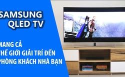 Samsung QLED TV mang cả thế giới giải trí tới phòng khách nhà bạn