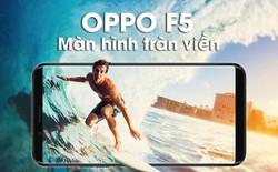 Những tính năng nổi bật của OPPO F5 khiến bạn phải rút hầu bao ngay tại FPT Shop.