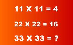 Nếu 11 x 11 = 4 và 22 x 22 = 16, vậy 33 x 33 = bao nhiêu?