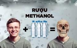 Chuyên gia giải thích: Tại sao uống rượu methanol gây chết người và cách để phòng tránh
