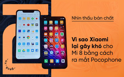 Nhìn thấu bản chất: Vì sao Xiaomi lại gây khó cho Mi 8 bằng cách ra mắt Pocophone