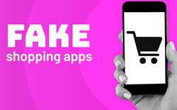 Trung Quốc: Chưa đến bước mua hàng đã gặp 4000 ứng dụng shopping giả mạo