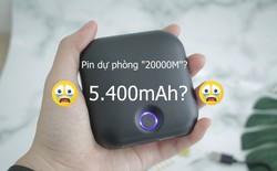 Góc lừa đảo: Mua pin dự phòng được quảng cáo là 20000mAh nhưng hoá ra đó chỉ là cái tên