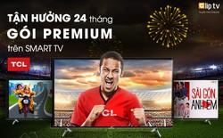 Nhận 24 tháng sử dụng Clip TV từ Smart TV TCL