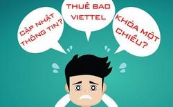 Hướng dẫn cập nhật thông tin thuê bao Viettel bằng smartphone: Chỉ mất vài phút là không lo bị khóa 1 chiều