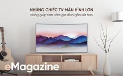 Những chiếc TV màn hình lớn đang giúp tình cảm gia đình gắn kết hơn