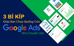3 bí kíp giúp bạn chạy quảng cáo Google Ads như chuyên gia