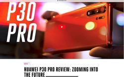 Các tờ báo công nghệ lớn nói gì về camera P30 Pro?