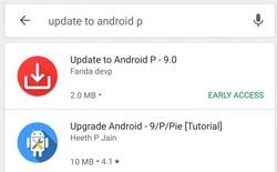 Rất nhiều người dùng bị lừa tải về ứng dụng cập nhật Android 9 Pie trên Google Play Store